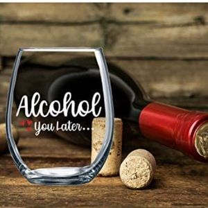 Alcohol You Later Wine Glass